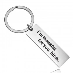 I'm Thankful For You Bitch - keyring
